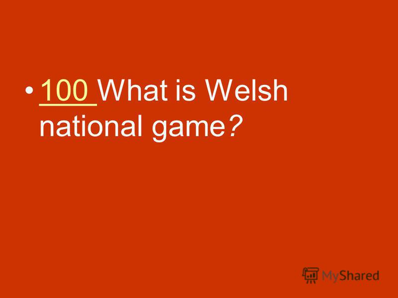 100 What is Welsh national game?100