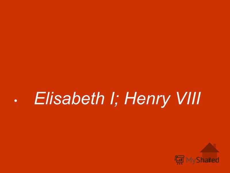 Elisabeth I; Henry VIII