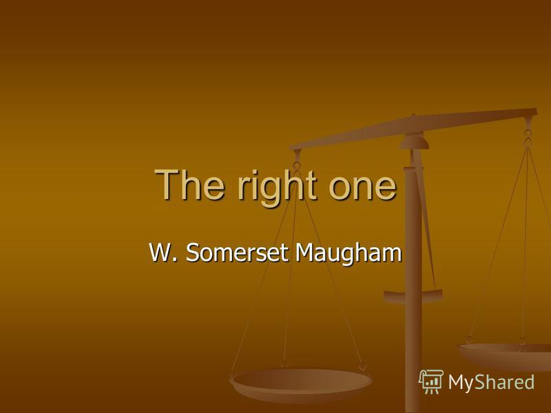 The right one W. Somerset Maugham
