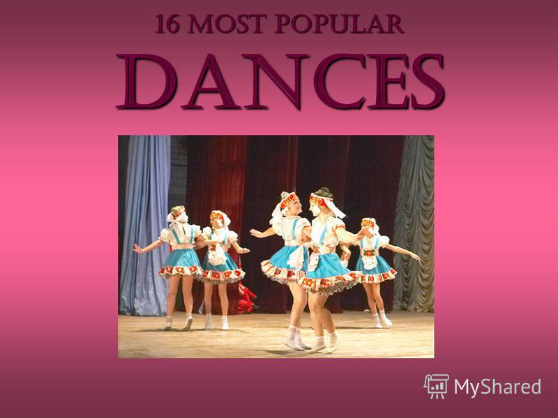 16 MOST POPULAR dances
