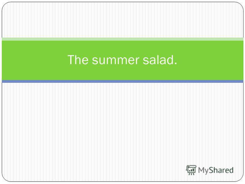 The summer salad.