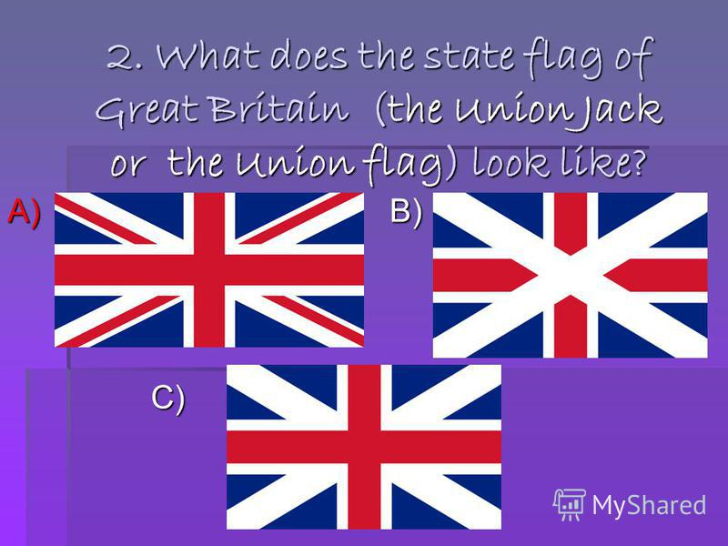 2. What does the state flag of Great Britain (the Union Jack or the Union flag) look like? A) B) C) C)