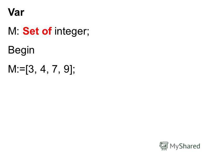 Var М: Set of integer; Begin M:=[3, 4, 7, 9];