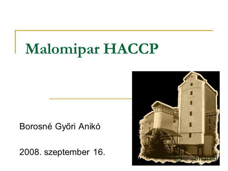 Malomipar HACCP Borosné Győri Anikó 2008. szeptember 16.