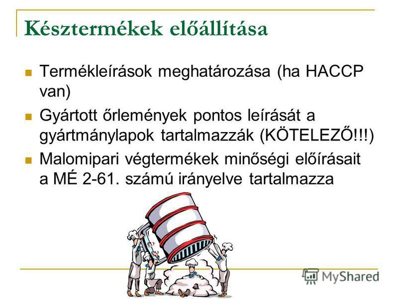 Késztermékek előállítása Termékleírások meghatározása (ha HACCP van) Gyártott őrlemények pontos leírását a gyártmánylapok tartalmazzák (KÖTELEZŐ!!!) Malomipari végtermékek minőségi előírásait a MÉ 2-61. számú irányelve tartalmazza