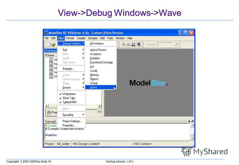 Copyright © 2007-2009 by Ando KiVerilog tutorial ( 51 ) View->Debug Windows->Wave