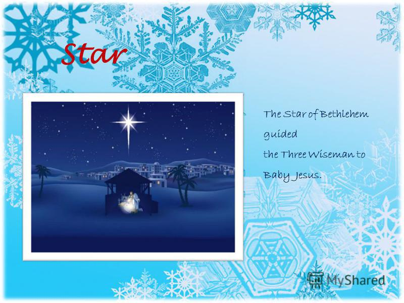 Star The Star of Bethlehem guided the Three Wiseman to Baby Jesus.