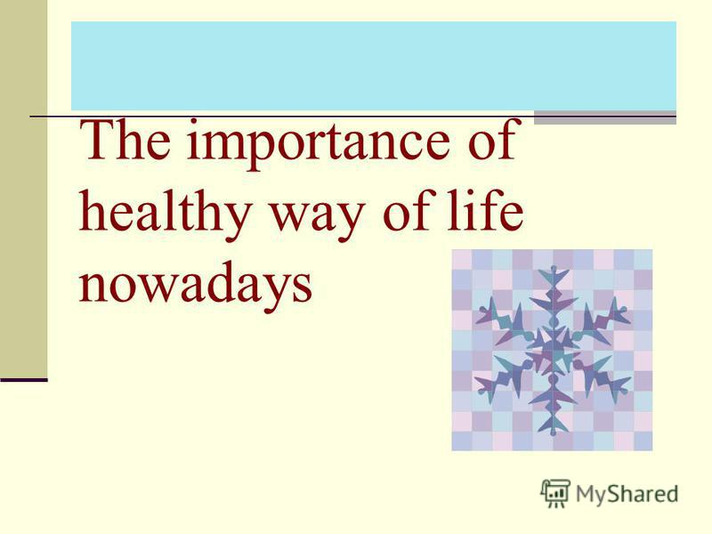 The importance of healthy way of life nowadays
