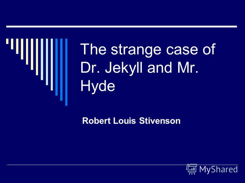 The strange case of Dr. Jekyll and Mr. Hyde Robert Louis Stivenson