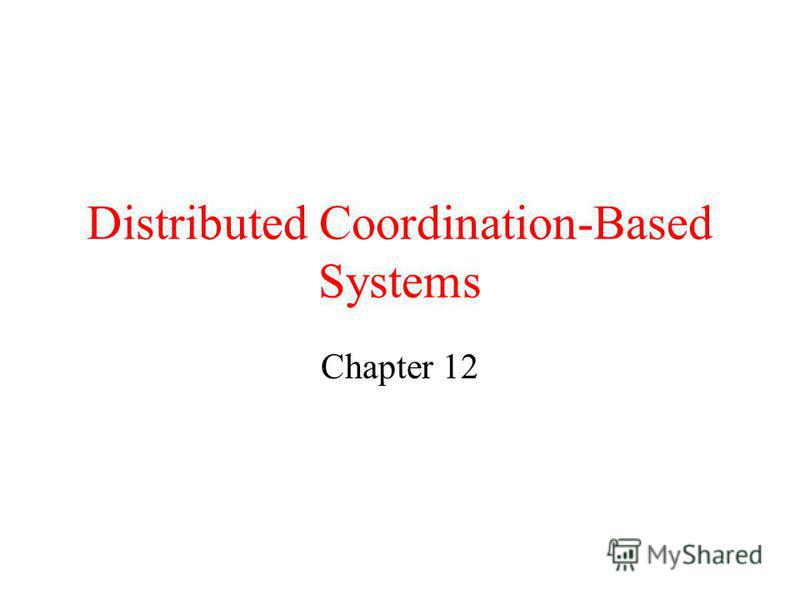 Distributed Coordination-Based Systems Chapter 12