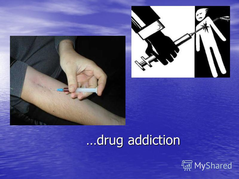 …drug addiction