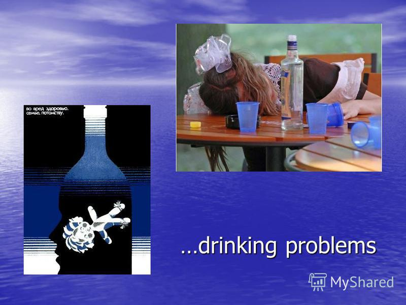 …drinking problems