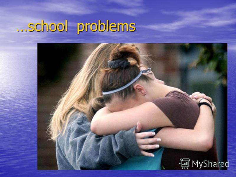 …school problems …school problems