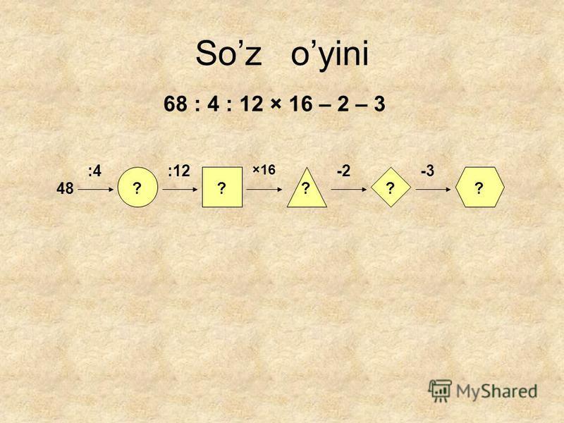 Soz oyini 68 : 4 : 12 × 16 – 2 – 3 48???? :4:12 ×16 -2-3 ?