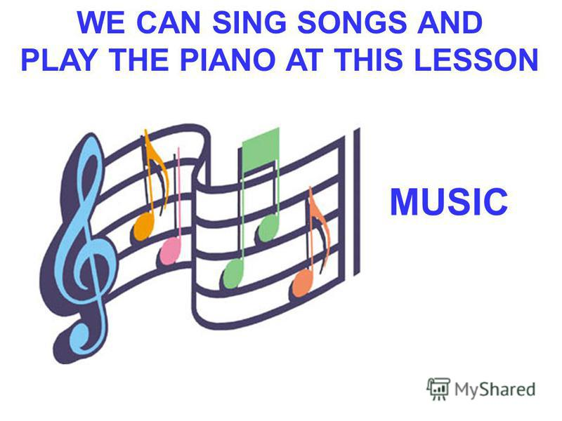 WE CAN SING SONGS AND PLAY THE PIANO AT THIS LESSON MUSIC