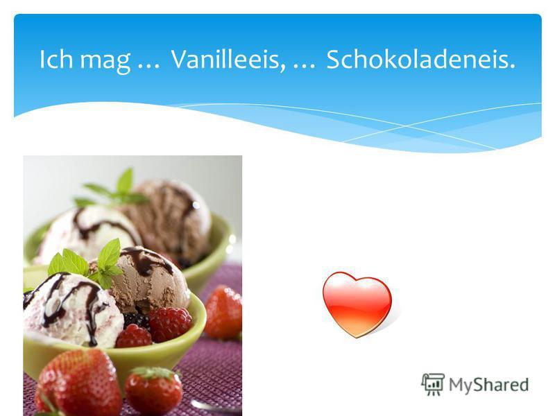 Ich mag … Vanilleeis, … Schokoladeneis.