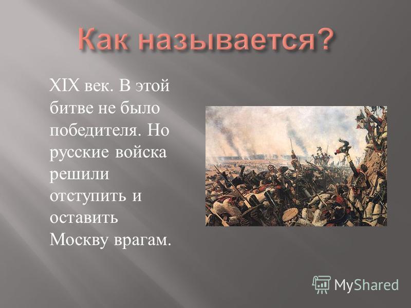 XIX век. В этой битве не было победителя. Но русские войска решили отступить и оставить Москву врагам.