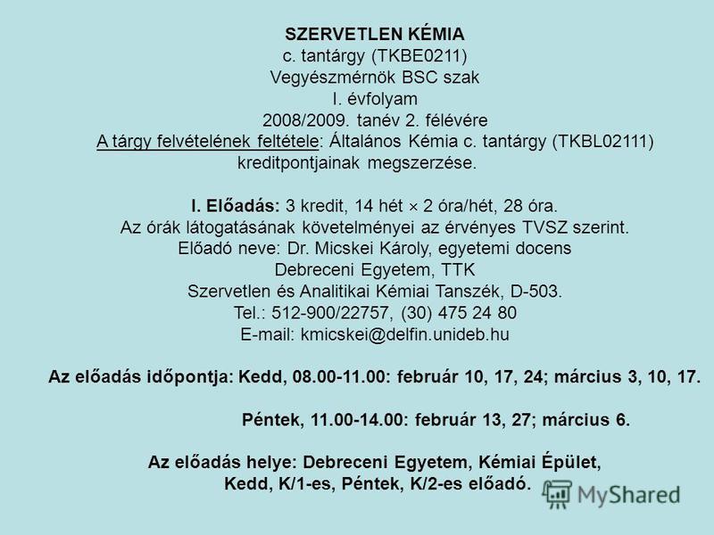 SZERVETLEN KÉMIA c. tantárgy (TKBE0211) Vegyészmérnök BSC szak I. évfolyam 2008/2009. tanév 2. félévére A tárgy felvételének feltétele: Általános Kémia c. tantárgy (TKBL02111) kreditpontjainak megszerzése. I. Előadás: 3 kredit, 14 hét 2 óra/hét, 28 ó