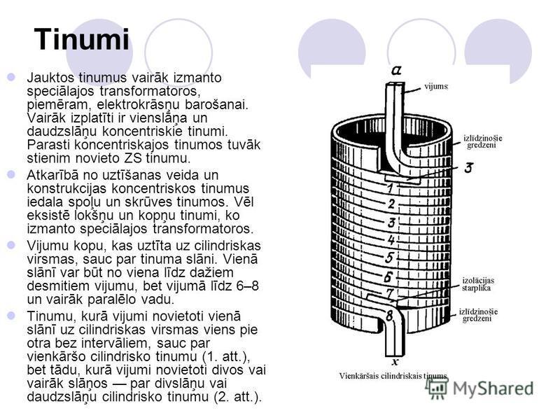 Tinumi Jauktos tinumus vairāk izmanto speciālajos transformatoros, piemēram, elektrokrāsņu barošanai. Vairāk izplatīti ir vienslāņa un daudzslāņu koncentriskie tinumi. Parasti koncentriskajos tinumos tuvāk stienim novieto ZS tinumu. Atkarībā no uztīš
