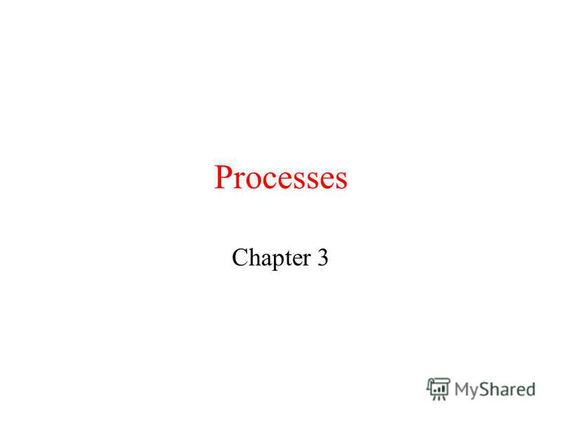 Processes Chapter 3