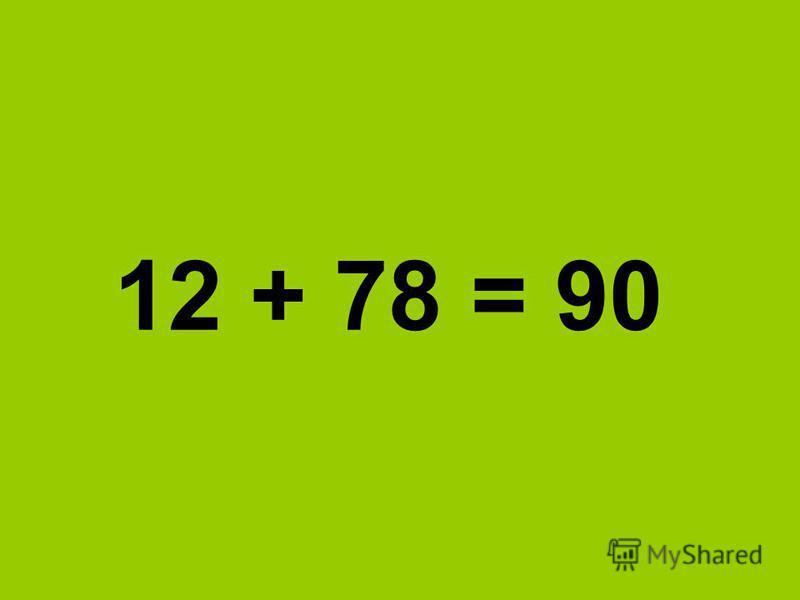 12 + 78 = 90
