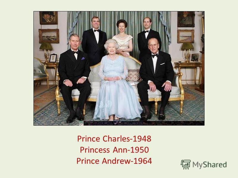 Prince Charles-1948 Princess Ann-1950 Prince Andrew-1964