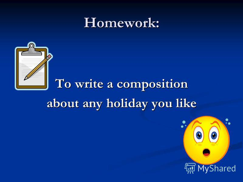 Homework: To write a composition about any holiday you like