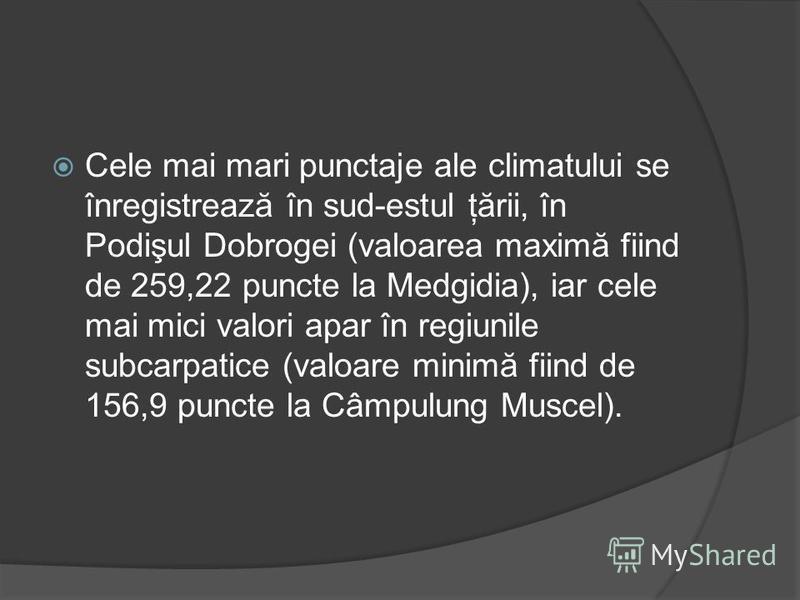Cele mai mari punctaje ale climatului se înregistrează în sud-estul ţării, în Podişul Dobrogei (valoarea maximă fiind de 259,22 puncte la Medgidia), iar cele mai mici valori apar în regiunile subcarpatice (valoare minimă fiind de 156,9 puncte la Câmp