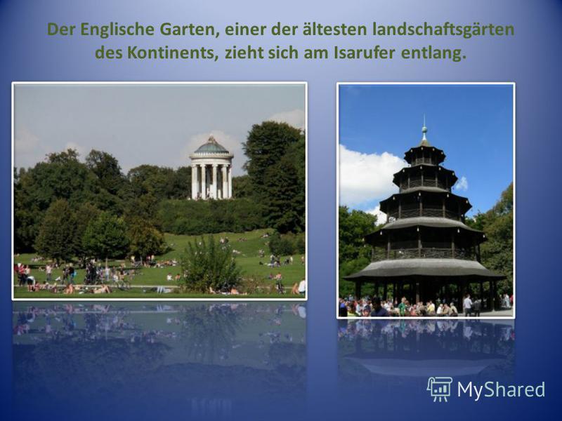 Der Englische Garten, einer der ältesten landschaftsgärten des Kontinents, zieht sich am Isarufer entlang.