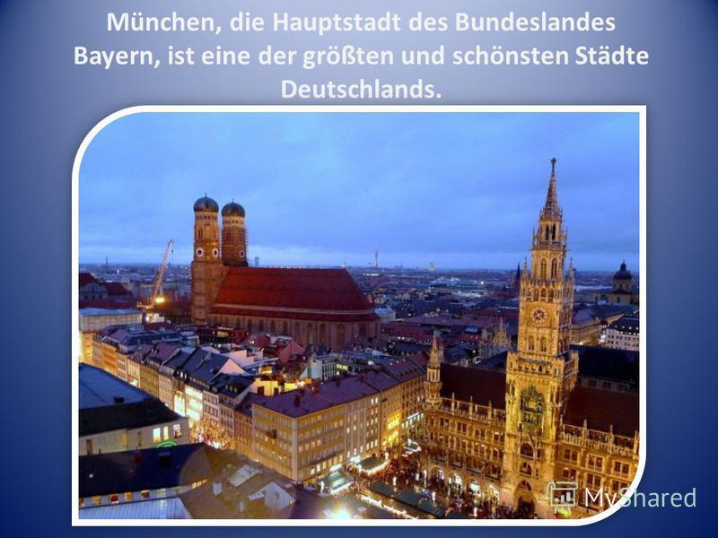 München, die Hauptstadt des Bundeslandes Bayern, ist eine der größten und schönsten Städte Deutschlands.