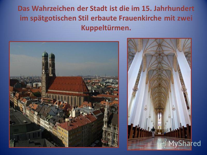 Das Wahrzeichen der Stadt ist die im 15. Jahrhundert im spätgotischen Stil erbaute Frauenkirche mit zwei Kuppeltürmen.