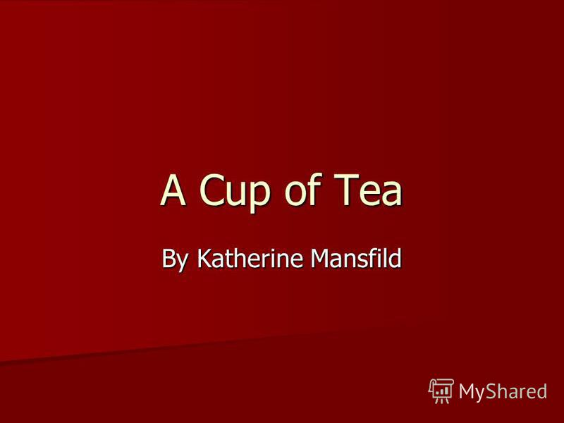 A Cup of Tea By Katherine Mansfild