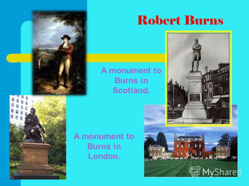 Robert Burns A monument to Burns in Scotland. A monument to Burns in London.