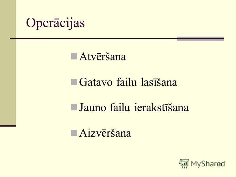 23 Operācijas Atvēršana Gatavo failu lasīšana Jauno failu ierakstīšana Aizvēršana