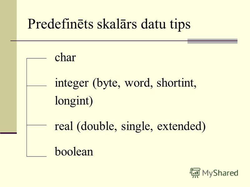 7 Predefinēts skalārs datu tips char integer (byte, word, shortint, longint) real (double, single, extended) boolean