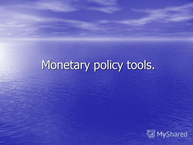 Monetary policy tools. Monetary policy tools.