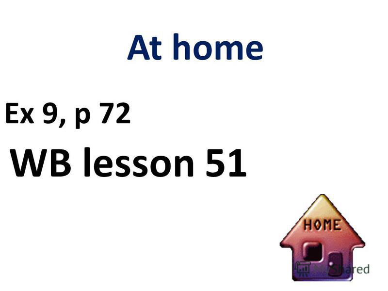 At home Ex 9, p 72 WB lesson 51