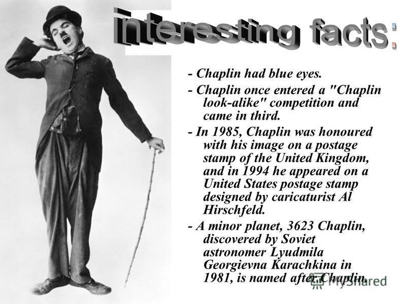 - Chaplin had blue eyes. - Chaplin once entered a