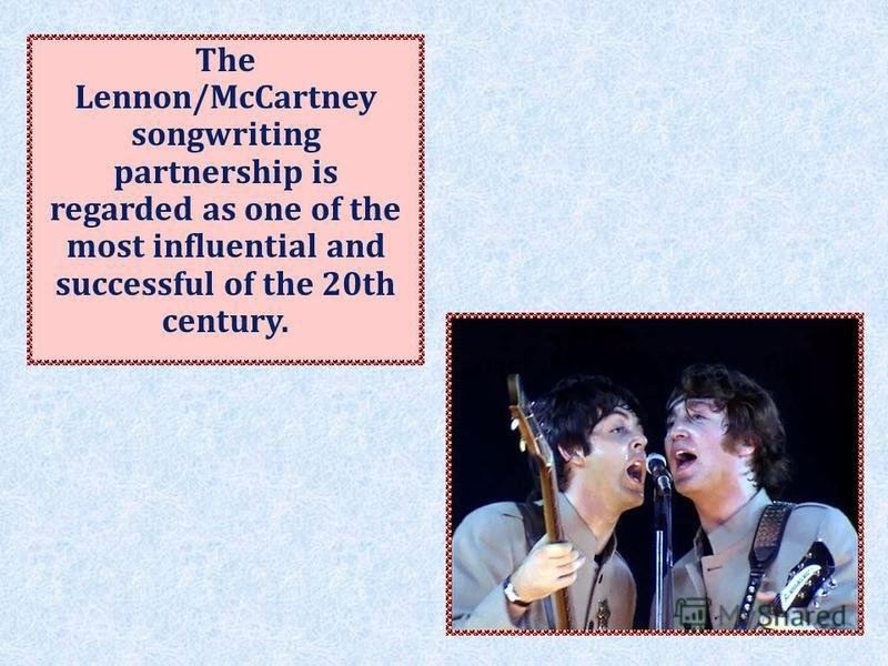 The Lennon/McCartney songwriting partnership is regarded as one of the most influential and successful of the 20th century.
