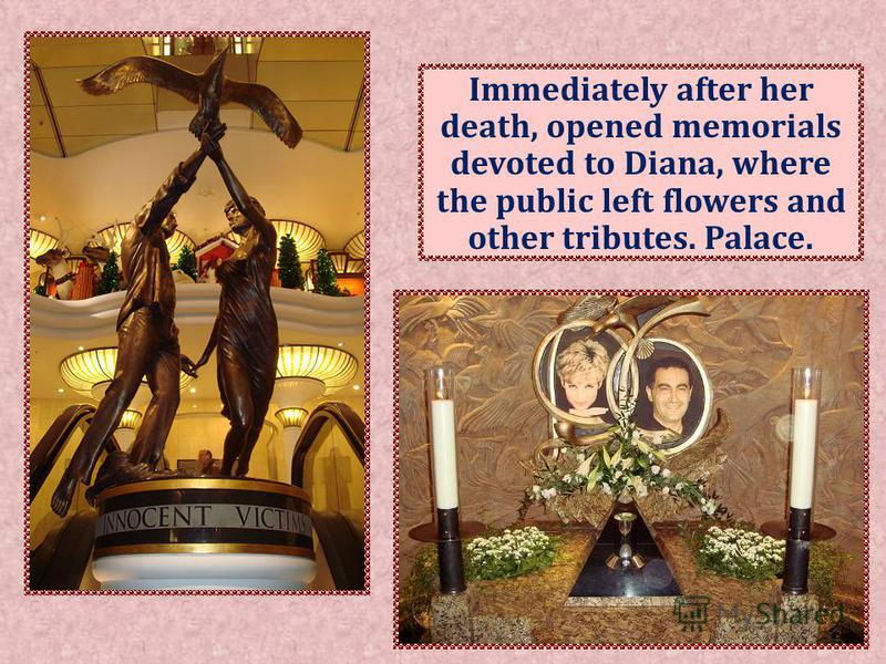 Immediately after her death, opened memorials devoted to Diana, where the public left flowers and other tributes. Palace.