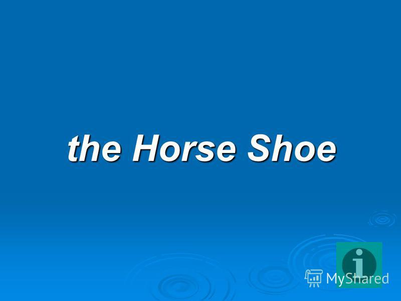 the Horse Shoe