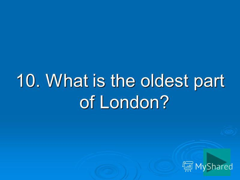 10. What is the oldest part of London?
