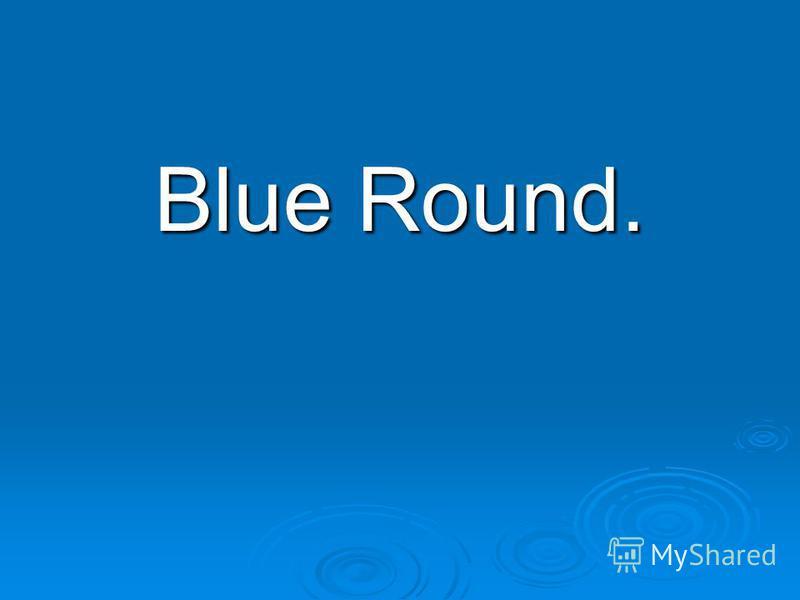 Blue Round.