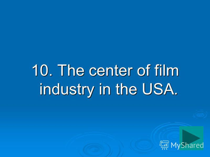 10. The center of film industry in the USA.