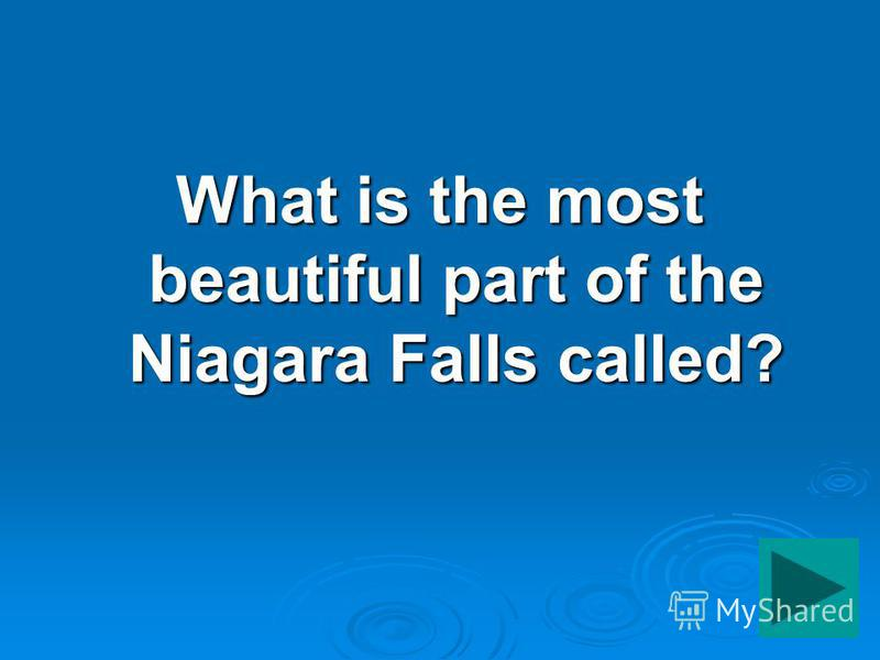 What is the most beautiful part of the Niagara Falls called?