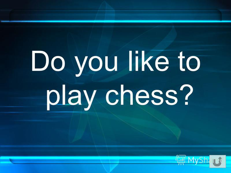 Do you like to play chess?