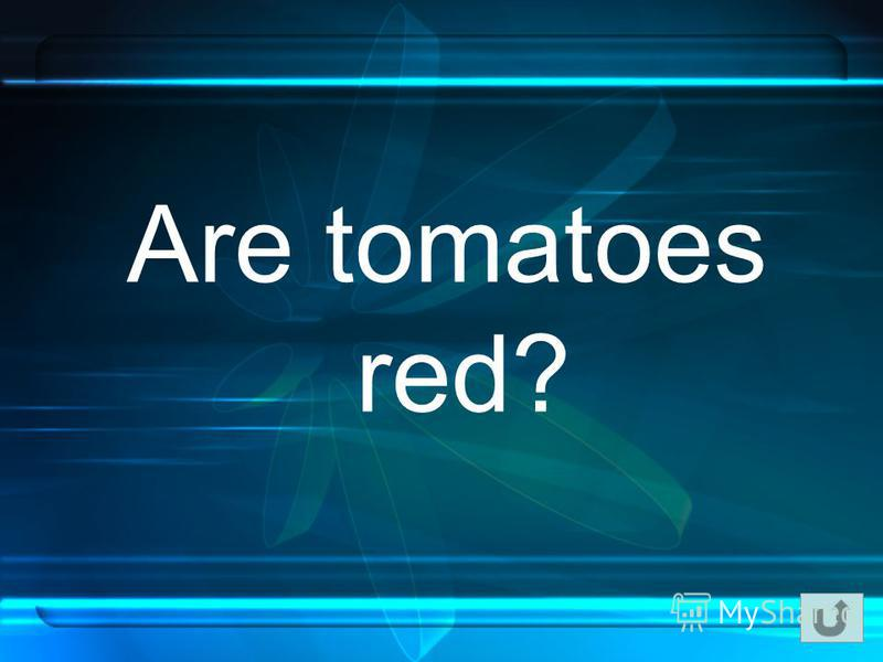 Are tomatoes red?