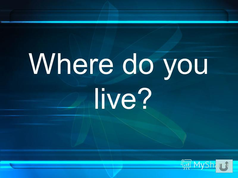 Where do you live?