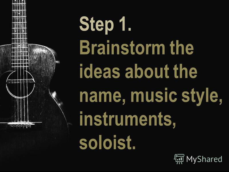 Step 1. Brainstorm the ideas about the name, music style, instruments, soloist.