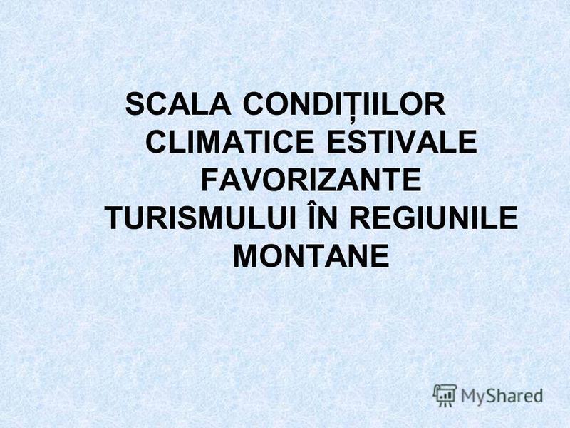 SCALA CONDIŢIILOR CLIMATICE ESTIVALE FAVORIZANTE TURISMULUI ÎN REGIUNILE MONTANE